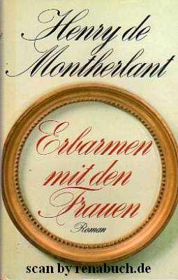 Henry de Montherland - Erbarmen mit den Frauen
