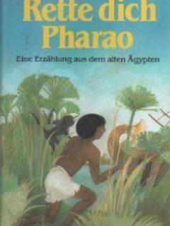 Rette dich Pharao – Eine Erzählung aus dem alten Ägypten