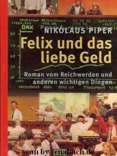 Felix und das liebe Geld – Roman vom Reichwerden und anderen wichtigen Dingen