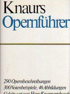 Knaurs Opernführer: 290 Opernbeschreibungen, 300 Notenbeispiele, 40 Abbildungen