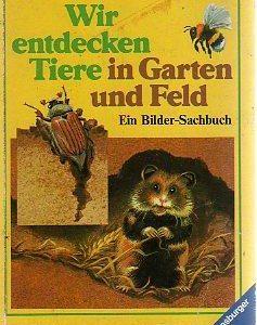 Wir entdecken Tiere in Garten und Feld