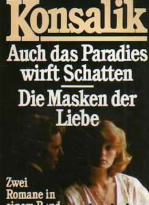 Heinz G. Konsalik - Auch das Paradies wirft Schatten - Die Masken der Liebe