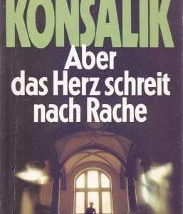 Heinz-G-Konsalik+Aber-das-Herz-schreit-nach-Rache