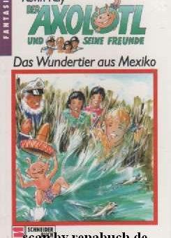 Das Wundertier aus Mexiko, Der Axolotl und seine Freunde, Franz Schneider Verlag - bei werner-haerter-archiv.de